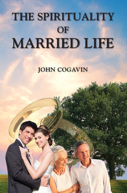 The Spirituality of Married Life by John Cogavin